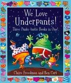 We Love Underpants! Three Pants-tastic Books in One!