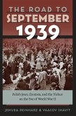 The Road to September 1939 - Polish Jews, Zionists, and the Yishuv on the Eve of World War II