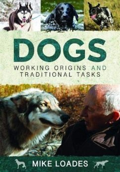 Dogs: Working Origins and Traditional Tasks - Loades, Mike