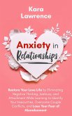 Anxiety in Relationships - Restore Your Love Life by Eliminating Negative Thinking, Jealousy and Attachment, Learning to Identify Your Insecurities, Overcome Couple Conflicts and Fear of Abandonment (eBook, ePUB)