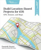 Build Location-Based Projects for IOS: Gps, Sensors, and Maps