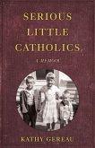 Serious Little Catholics: A Memoir