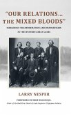 Our Relations...the Mixed Bloods: Indigenous Transformation and Dispossession in the Western Great Lakes