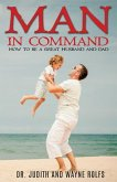Man in Command: How to Be a Great Husband and Dad