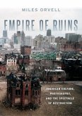 Empire of Ruins: American Culture, Photography, and the Spectacle of Destruction