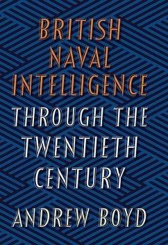 British Naval Intelligence Through the Twentieth Century - Boyd, Andrew