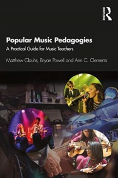 Popular Music Pedagogies - Clauhs, Matthew (Ithaca College, USA); Powell, Bryan (Montclair State University, USA); Clements, Ann C. (Pennsylvania State University, USA)