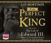 The Perfect King: The Life of Edward III