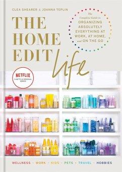 The Home Edit Life - Shearer, Clea; Teplin, Joanna