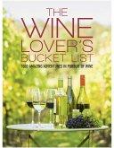 The Wine Lover's Bucket List: 1,000 Amazing Adventures in Pursuit of Wine