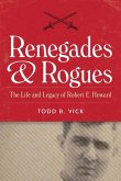 Renegades and Rogues: The Life and Legacy of Robert E. Howard