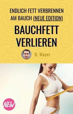 Bauchfett verlieren - mit über 50 endlich Fett verbrennen am Bauch - schnell, effektiv, nachhaltig (eBook, ePUB) - Mayer, Dominic