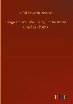 Wigwam and War-path; Or the Royal Chief in Chains