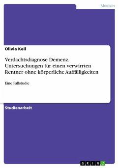 Verdachtsdiagnose Demenz. Untersuchungen für einen verwirrten Rentner ohne körperliche Auffälligkeiten (eBook, PDF)