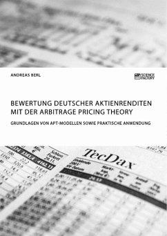 Bewertung deutscher Aktienrenditen mit der Arbitrage Pricing Theory. Grundlagen von APT-Modellen sowie praktische Anwendung (eBook, PDF)