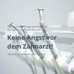 Keine Angst vor dem Zahnarzt: Das revolutionäre Hypnose-Programm für angstfreie Zahnarzt-Besuche (MP3-Download)
