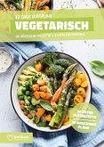 Vegetarische Diät - Ernährungsplan zum Abnehmen für 30 Tage