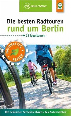 Die besten Radtouren rund um Berlin - Wiebrecht, Ulrike