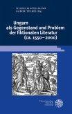 Ungarn als Gegenstand und Problem der fiktionalen Literatur (ca. 1550-2000)