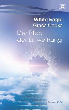 Der Pfad der Einweihung (eBook, ePUB) - Eagle, White; Cooke, Grace