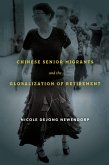 Chinese Senior Migrants and the Globalization of Retirement (eBook, ePUB)