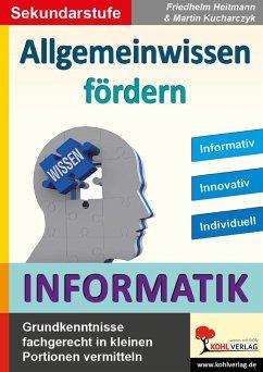 Allgemeinwissen fördern INFORMATIK - Heitmann, Friedhelm;Kucherczyk, Martin