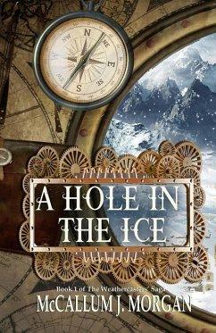 A Hole in the Ice (Weather Caster Saga, #1) (eBook, ePUB) - Morgan, McCallum J.