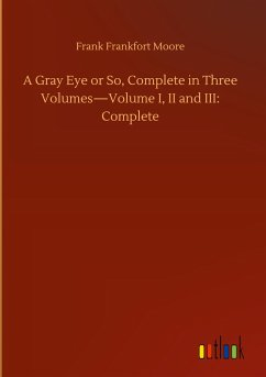A Gray Eye or So, Complete in Three Volumes-Volume I, II and III: Complete
