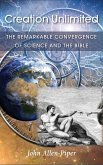 Creation Unlimited: The Remarkable Convergence of Science and the Bible