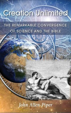 Creation Unlimited: The Remarkable Convergence of Science and the Bible - Allen-Piper, John