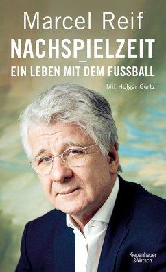 Nachspielzeit - ein Leben mit dem Fußball (Mängelexemplar) - Reif, Marcel;Gertz, Holger