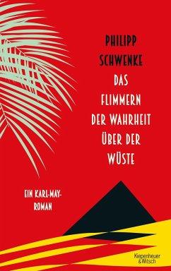 Das Flimmern der Wahrheit über der Wüste (Mängelexemplar) - Schwenke, Philipp
