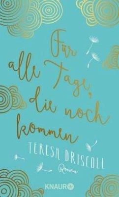 Für alle Tage, die noch kommen (Restexemplar) (Restauflage) - Driscoll, Teresa