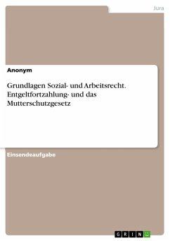 Grundlagen Sozial- und Arbeitsrecht. Entgeltfortzahlung- und das Mutterschutzgesetz (eBook, PDF)