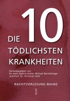 Die 10 tödlichsten Krankheiten - Dohle, Kathrin; Bermeitinger, Michael; Vahl, Christian