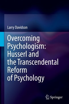 Overcoming Psychologism: Husserl and the Transcendental Reform of Psychology