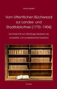 Vom öffentlichen Büchersaal zur Landes- und Stadtbibliothek (1770 -1904) - Liewert, Anne