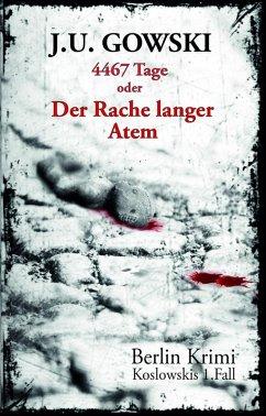 4467 Tage oder Der Rache langer Atem (eBook, ePUB) - Gowski, J. U.