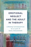 Emotional Neglect and the Adult in Therapy: Lifelong Consequences to a Lack of Early Attunement (eBook, ePUB)