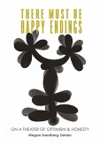 There Must Be Happy Endings: On A Theater of Optimism & Honesty (eBook, ePUB)