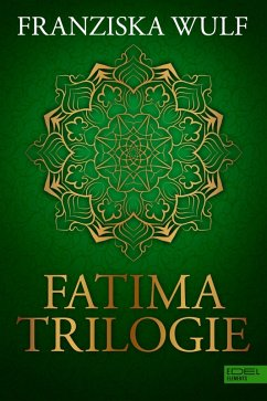 Fatima Trilogie Gesamtausgabe (eBook, ePUB) - Wulf, Franziska