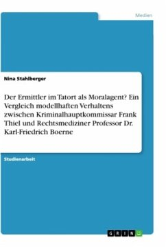 Der Ermittler im Tatort als Moralagent? Ein Vergleich modellhaften Verhaltens zwischen Kriminalhauptkommissar Frank Thiel und Rechtsmediziner Professor Dr. Karl-Friedrich Boerne