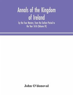 Annals of the Kingdom of Ireland, by the Four Masters, from the Earliest Period to the Year 1616 (Volume IV) - O'Donoval, John