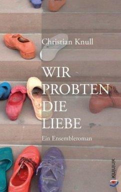 Wir probten die Liebe - Knull, Christian
