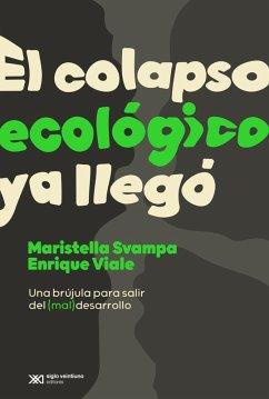 El colapso ecológico ya llegó (eBook, ePUB) - Svampa, Maristella; Viale, Enrique
