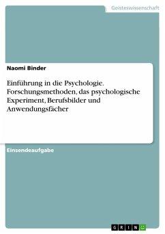 Einführung in die Psychologie. Forschungsmethoden, das psychologische Experiment, Berufsbilder und Anwendungsfächer (eBook, PDF)