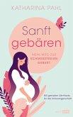 Sanft gebären: Mein Weg zur schmerzfreien Geburt (eBook, ePUB)