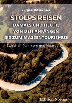 Stolps Reisen: Damals und heute, von den Anfängen bis zum Massentourismus - Dittberner, Jürgen