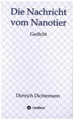 Die Nachricht vom Nanotier - Dichtemann, Dietrich