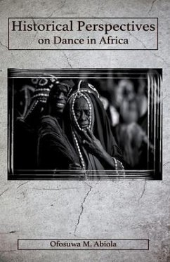 Historical Perspectives on Dance in Africa (eBook, ePUB) - Abiola, Ofosuwa M.